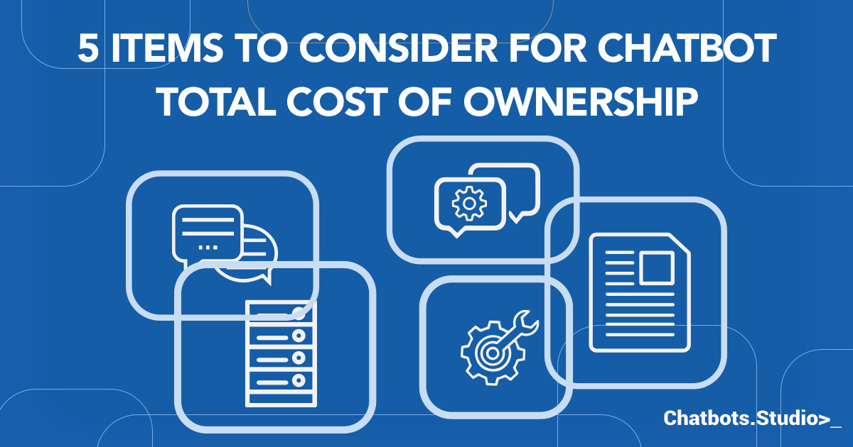 5 Items to Consider for Chatbot Total Cost of Ownership